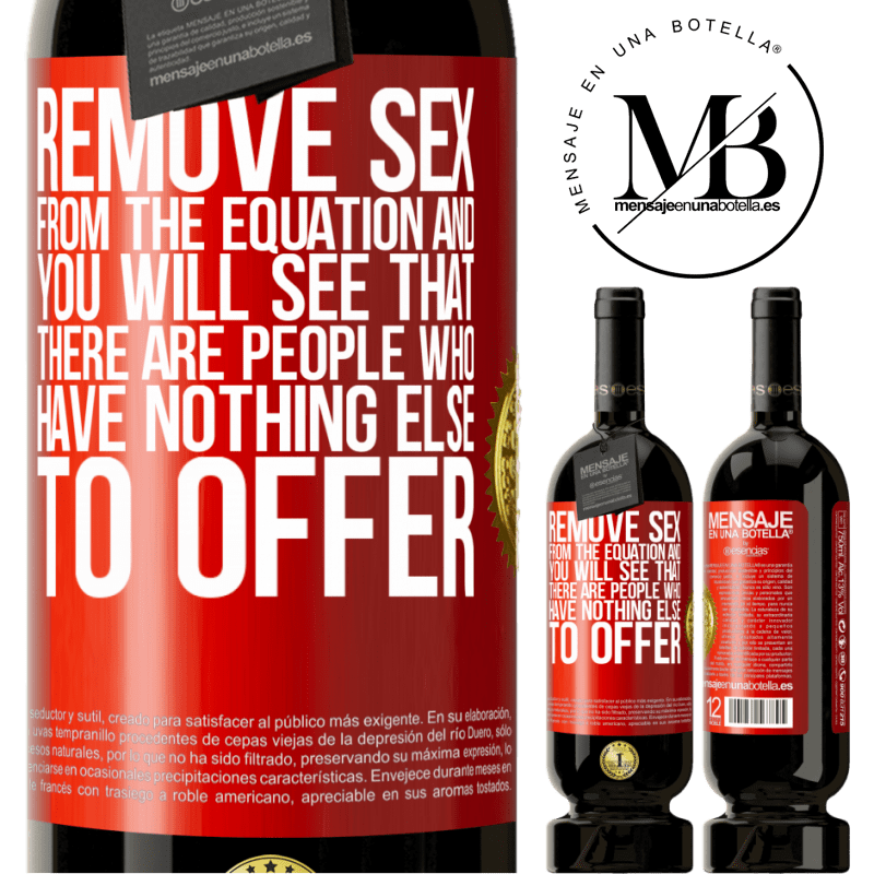 29,95 € Free Shipping   Red Wine Premium Edition MBS® Reserva Remove sex from the equation and you will see that there are people who have nothing else to offer Red Label. Customizable label Reserva 12 Months Harvest 2013 Tempranillo
