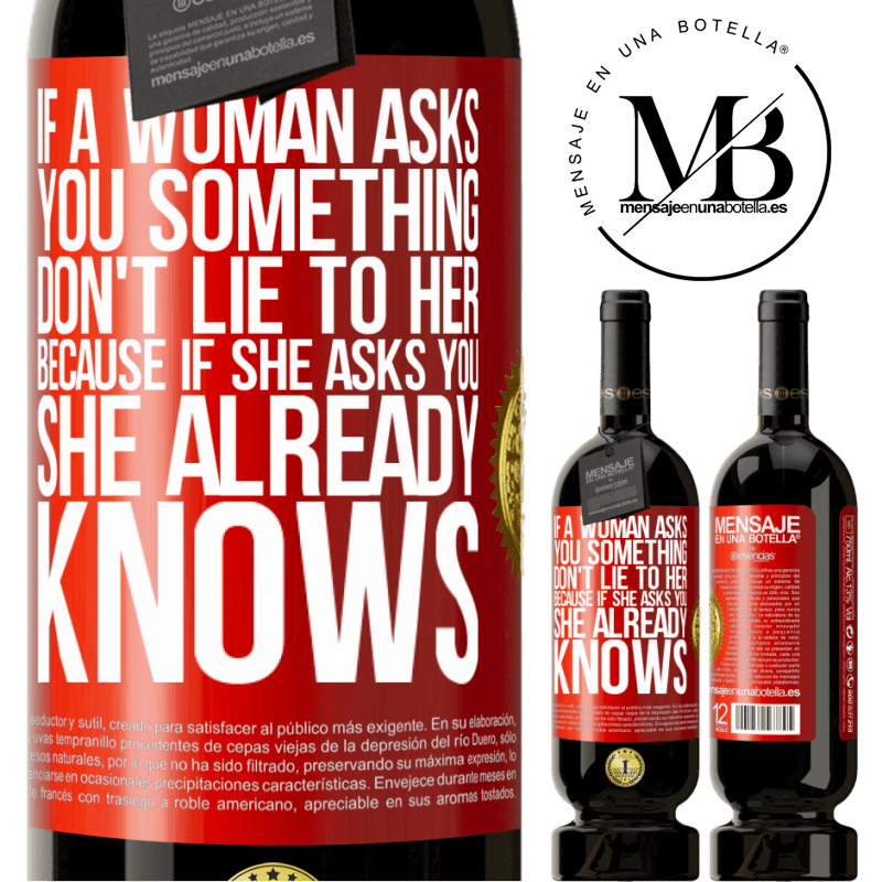 29,95 € Free Shipping | Red Wine Premium Edition MBS® Reserva If a woman asks you something, don't lie to her, because if she asks you, she already knows Red Label. Customizable label Reserva 12 Months Harvest 2013 Tempranillo