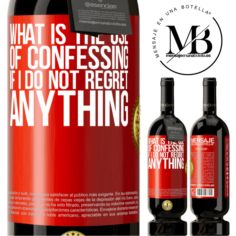 29,95 € Free Shipping | Red Wine Premium Edition MBS® Reserva What is the use of confessing if I do not regret anything Red Label. Customizable label Reserva 12 Months Harvest 2013 Tempranillo