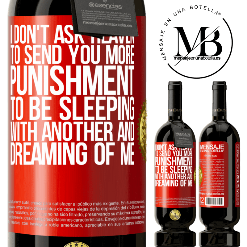 29,95 € Free Shipping | Red Wine Premium Edition MBS® Reserva I don't ask heaven to send you more punishment, to be sleeping with another and dreaming of me Red Label. Customizable label Reserva 12 Months Harvest 2013 Tempranillo