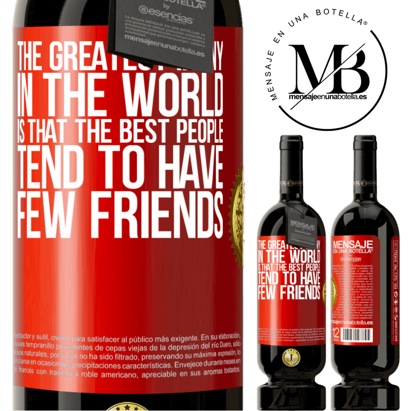 29,95 € Free Shipping | Red Wine Premium Edition MBS® Reserva The greatest irony in the world is that the best people tend to have few friends Red Label. Customizable label Reserva 12 Months Harvest 2013 Tempranillo