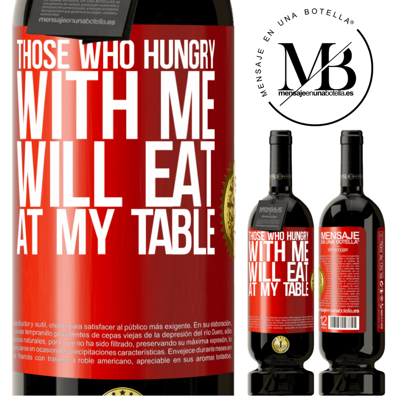 29,95 € Free Shipping | Red Wine Premium Edition MBS® Reserva Those who hungry with me will eat at my table Red Label. Customizable label Reserva 12 Months Harvest 2013 Tempranillo
