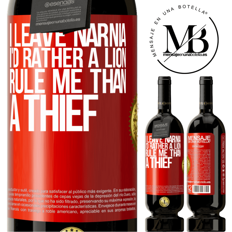 29,95 € Free Shipping | Red Wine Premium Edition MBS® Reserva I leave Narnia. I'd rather a lion rule me than a thief Red Label. Customizable label Reserva 12 Months Harvest 2013 Tempranillo