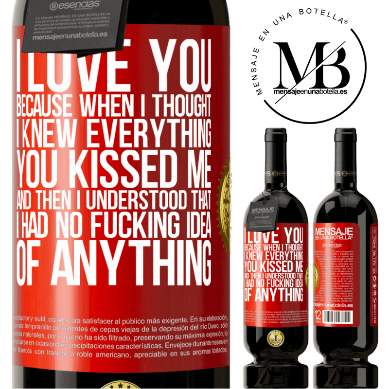 29,95 € Free Shipping | Red Wine Premium Edition MBS® Reserva I LOVE YOU Because when I thought I knew everything you kissed me. And then I understood that I had no fucking idea of Red Label. Customizable label Reserva 12 Months Harvest 2013 Tempranillo