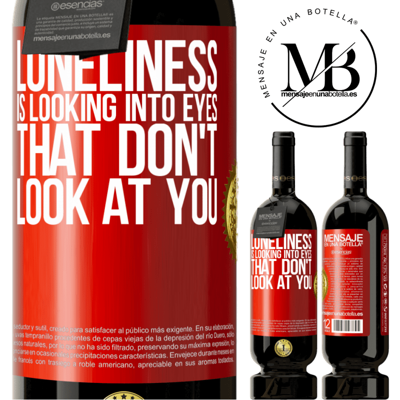 29,95 € Free Shipping | Red Wine Premium Edition MBS® Reserva Loneliness is looking into eyes that don't look at you Red Label. Customizable label Reserva 12 Months Harvest 2013 Tempranillo