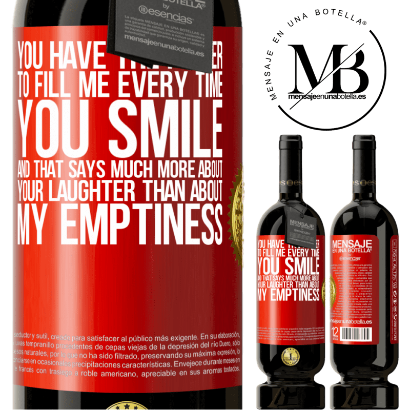29,95 € Free Shipping | Red Wine Premium Edition MBS® Reserva You have the power to fill me every time you smile, and that says much more about your laughter than about my emptiness Red Label. Customizable label Reserva 12 Months Harvest 2013 Tempranillo