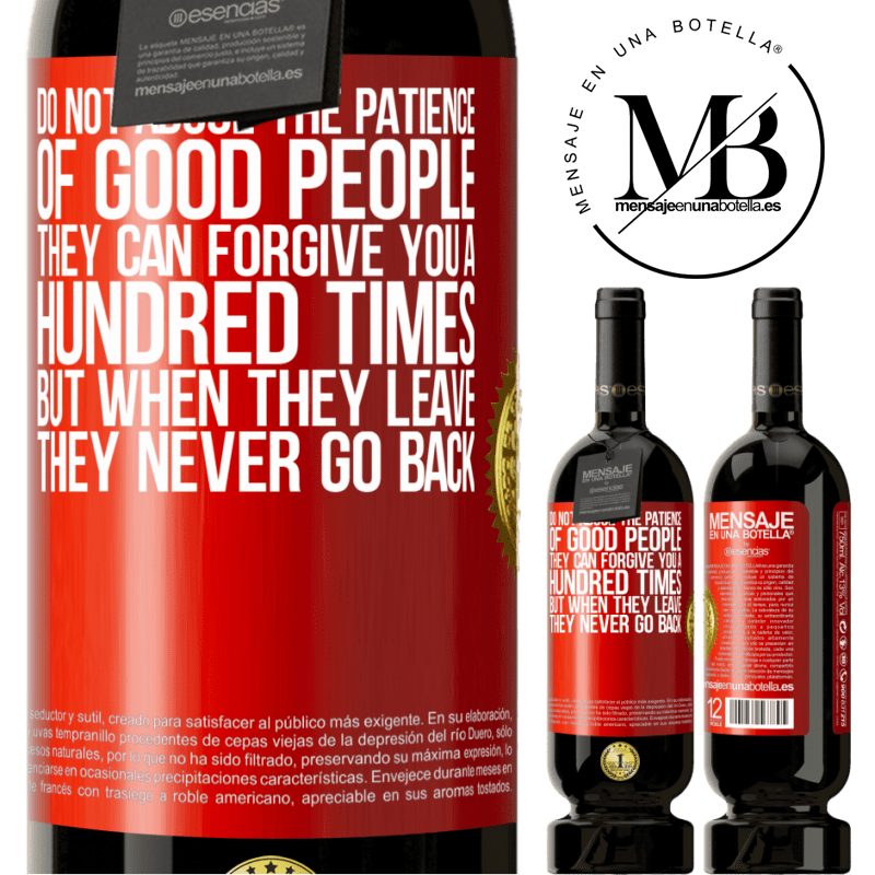 29,95 € Free Shipping | Red Wine Premium Edition MBS® Reserva Do not abuse the patience of good people. They can forgive you a hundred times, but when they leave, they never go back Red Label. Customizable label Reserva 12 Months Harvest 2013 Tempranillo