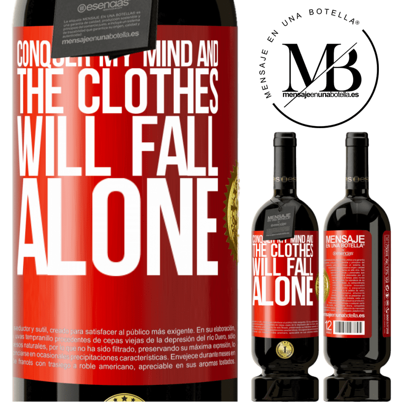 29,95 € Free Shipping | Red Wine Premium Edition MBS® Reserva Conquer my mind and the clothes will fall alone Red Label. Customizable label Reserva 12 Months Harvest 2013 Tempranillo
