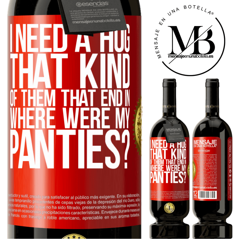 29,95 € Free Shipping | Red Wine Premium Edition MBS® Reserva I need a hug from those that end in Where were my panties? Red Label. Customizable label Reserva 12 Months Harvest 2013 Tempranillo