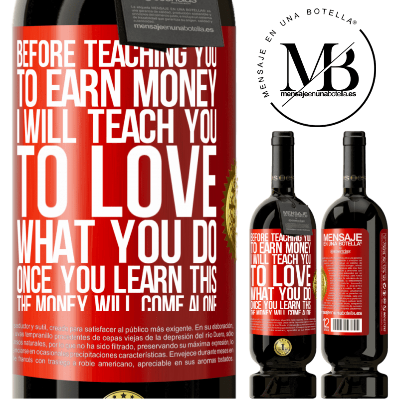 29,95 € Free Shipping | Red Wine Premium Edition MBS® Reserva Before teaching you to earn money, I will teach you to love what you do. Once you learn this, the money will come alone Red Label. Customizable label Reserva 12 Months Harvest 2013 Tempranillo