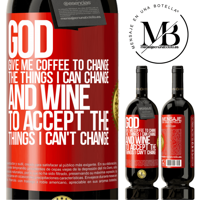 29,95 € Free Shipping   Red Wine Premium Edition MBS® Reserva God, give me coffee to change the things I can change, and he came to accept the things I can't change Red Label. Customizable label Reserva 12 Months Harvest 2013 Tempranillo