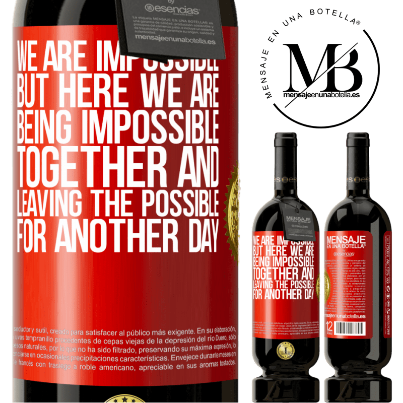 29,95 € Free Shipping | Red Wine Premium Edition MBS® Reserva We are impossible, but here we are, being impossible together and leaving the possible for another day Red Label. Customizable label Reserva 12 Months Harvest 2013 Tempranillo