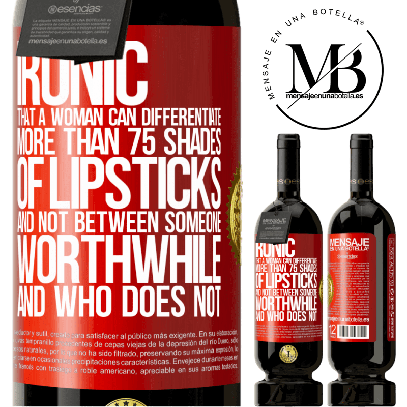 29,95 € Free Shipping | Red Wine Premium Edition MBS® Reserva Ironic. That a woman can differentiate more than 75 shades of lipsticks and not between someone worthwhile and who does not Red Label. Customizable label Reserva 12 Months Harvest 2013 Tempranillo