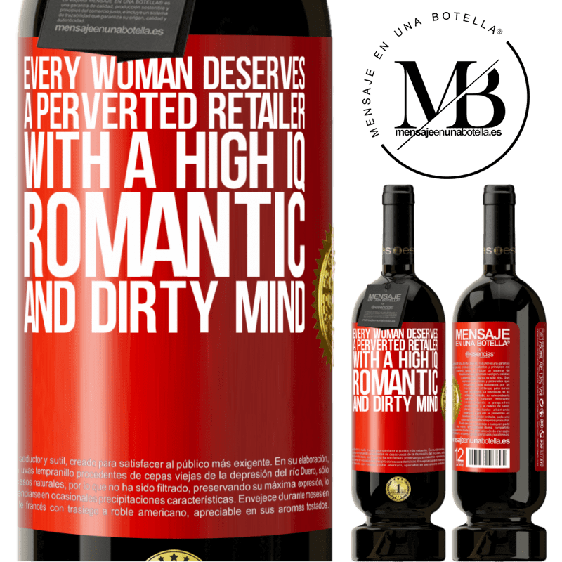 29,95 € Free Shipping | Red Wine Premium Edition MBS® Reserva Every woman deserves a perverted retailer with a high IQ, romantic and dirty mind Red Label. Customizable label Reserva 12 Months Harvest 2013 Tempranillo
