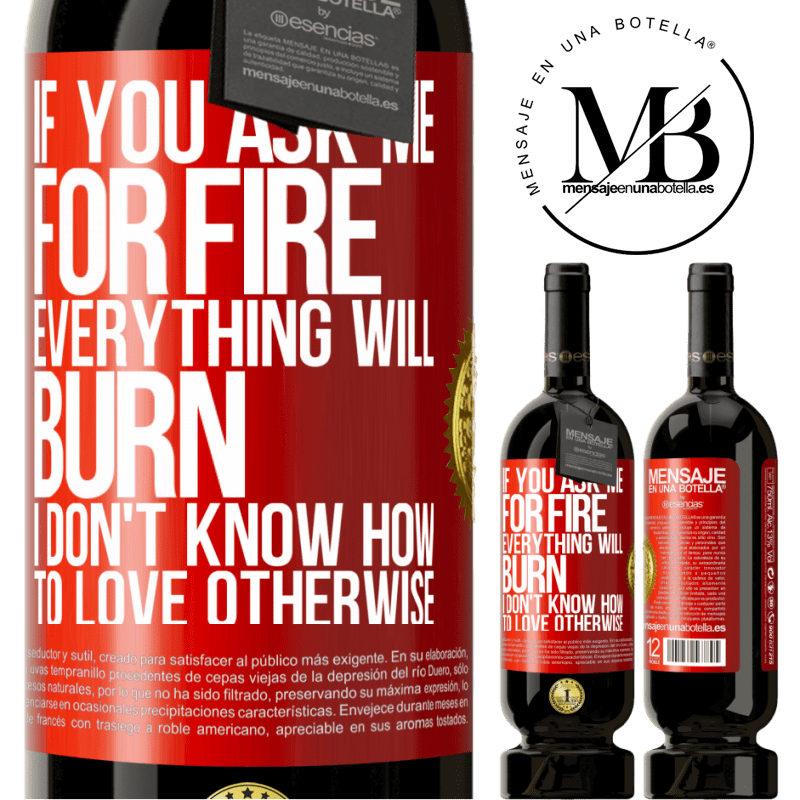 29,95 € Free Shipping | Red Wine Premium Edition MBS® Reserva If you ask me for fire, everything will burn. I don't know how to love otherwise Red Label. Customizable label Reserva 12 Months Harvest 2013 Tempranillo