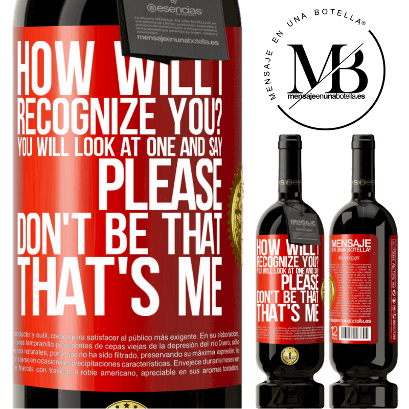 29,95 € Free Shipping | Red Wine Premium Edition MBS® Reserva How will i recognize you? You will look at one and say please, don't be that. That's me Red Label. Customizable label Reserva 12 Months Harvest 2013 Tempranillo