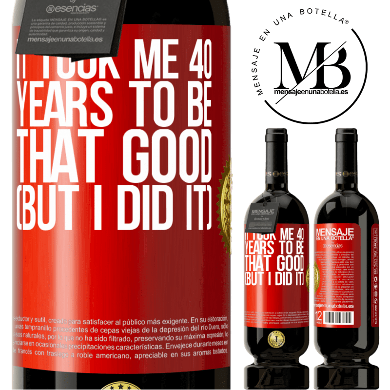 29,95 € Free Shipping   Red Wine Premium Edition MBS® Reserva It took me 40 years to be that good (But I did it) Red Label. Customizable label Reserva 12 Months Harvest 2013 Tempranillo