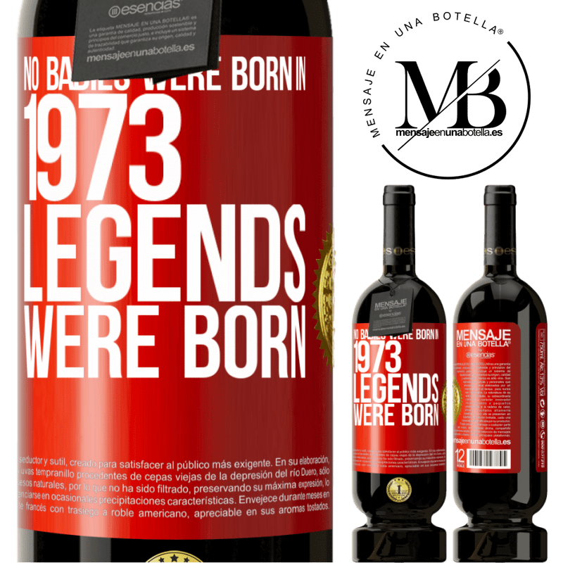 29,95 € Free Shipping | Red Wine Premium Edition MBS® Reserva No babies were born in 1973. Legends were born Red Label. Customizable label Reserva 12 Months Harvest 2013 Tempranillo