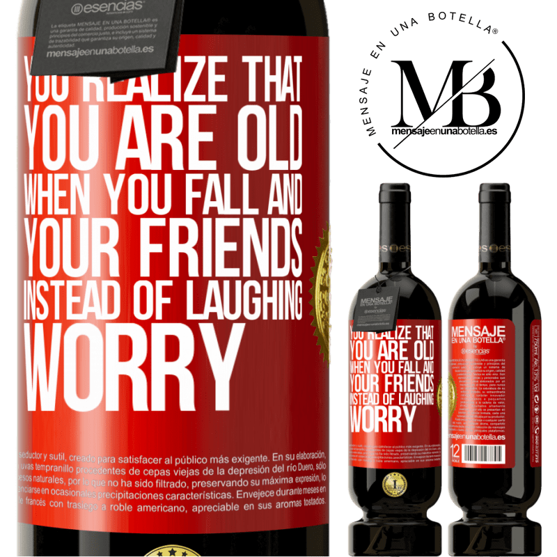 29,95 € Free Shipping | Red Wine Premium Edition MBS® Reserva You realize that you are old when you fall and your friends, instead of laughing, worry Red Label. Customizable label Reserva 12 Months Harvest 2013 Tempranillo