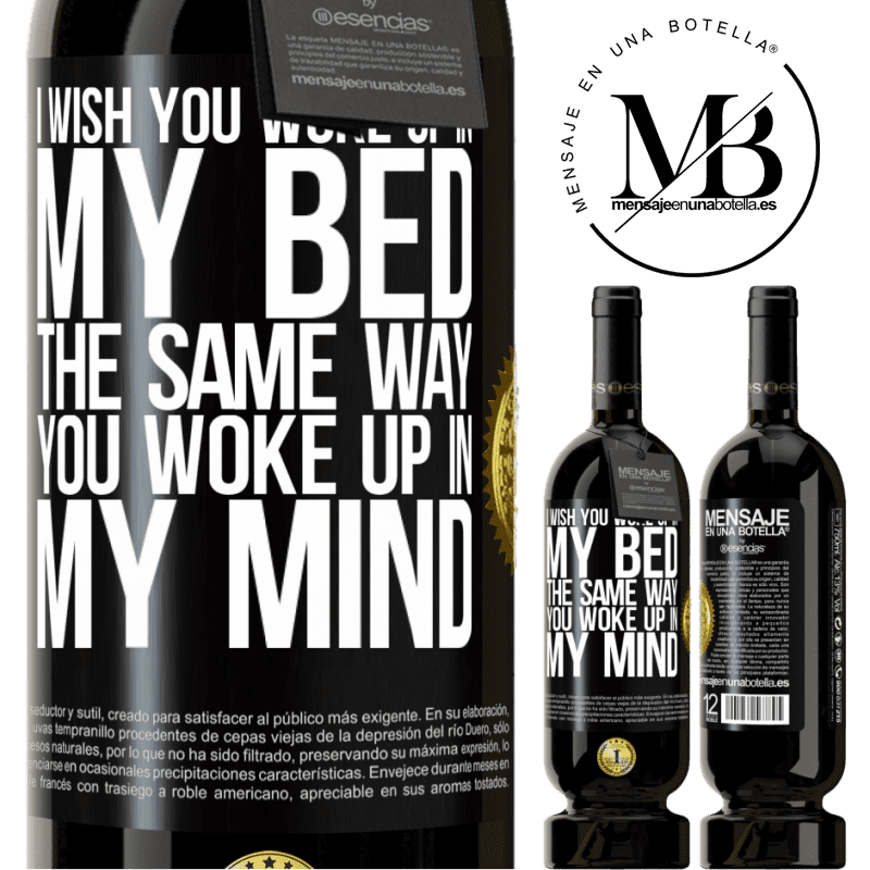 29,95 € Free Shipping | Red Wine Premium Edition MBS® Reserva I wish you woke up in my bed the same way you woke up in my mind Black Label. Customizable label Reserva 12 Months Harvest 2013 Tempranillo