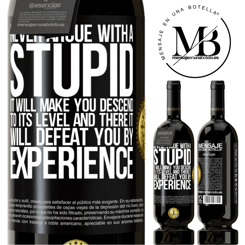 29,95 € Free Shipping   Red Wine Premium Edition MBS® Reserva Never argue with a stupid. It will make you descend to its level and there it will defeat you by experience Black Label. Customizable label Reserva 12 Months Harvest 2013 Tempranillo