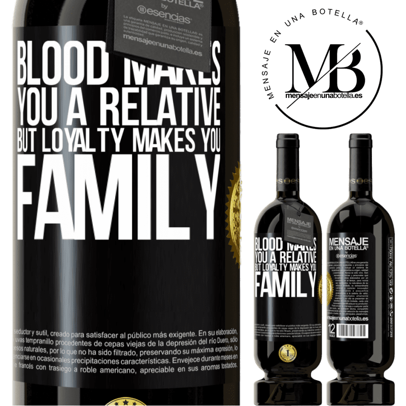 29,95 € Free Shipping | Red Wine Premium Edition MBS® Reserva Blood makes you a relative, but loyalty makes you family Black Label. Customizable label Reserva 12 Months Harvest 2013 Tempranillo
