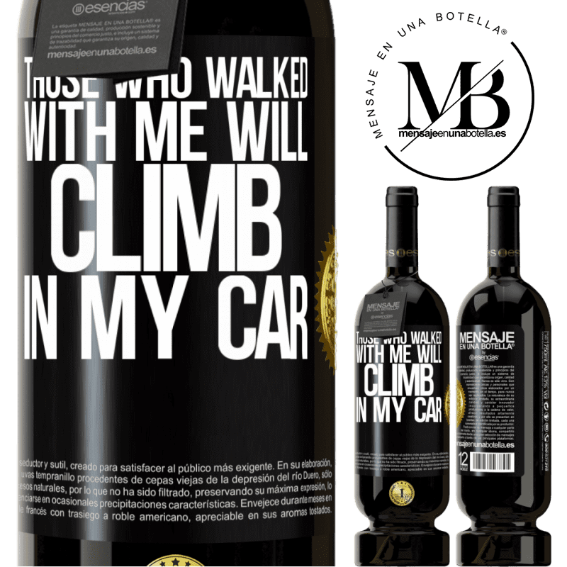 29,95 € Free Shipping | Red Wine Premium Edition MBS® Reserva Those who walked with me will climb in my car Black Label. Customizable label Reserva 12 Months Harvest 2013 Tempranillo