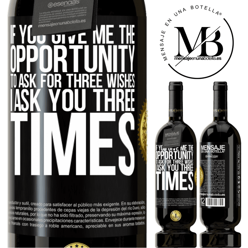 29,95 € Free Shipping | Red Wine Premium Edition MBS® Reserva If you give me the opportunity to ask for three wishes, I ask you three times Black Label. Customizable label Reserva 12 Months Harvest 2013 Tempranillo