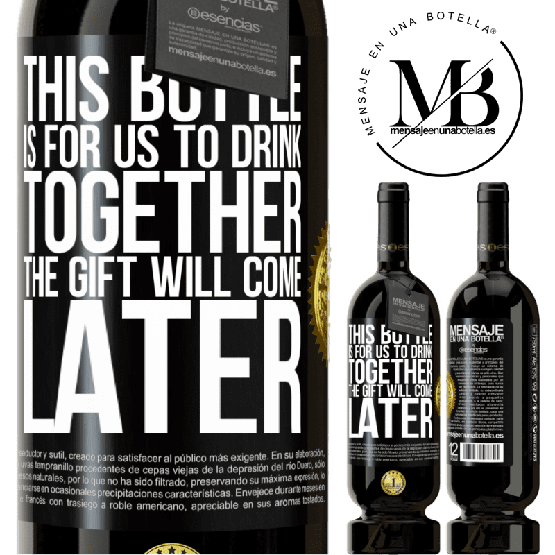 29,95 € Free Shipping | Red Wine Premium Edition MBS® Reserva This bottle is for us to drink together. The gift will come later Black Label. Customizable label Reserva 12 Months Harvest 2013 Tempranillo