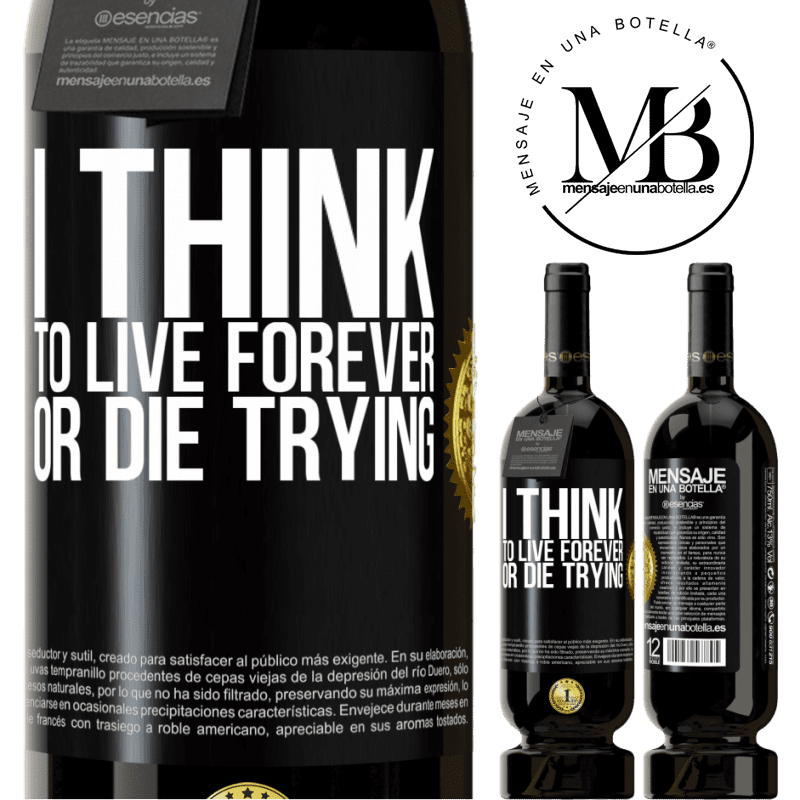 29,95 € Free Shipping | Red Wine Premium Edition MBS® Reserva I think to live forever, or die trying Black Label. Customizable label Reserva 12 Months Harvest 2013 Tempranillo