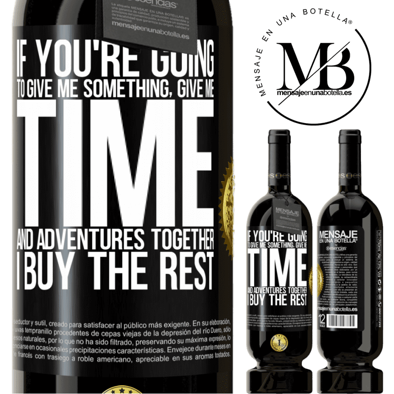 29,95 € Free Shipping | Red Wine Premium Edition MBS® Reserva If you're going to give me something, give me time and adventures together. I buy the rest Black Label. Customizable label Reserva 12 Months Harvest 2013 Tempranillo