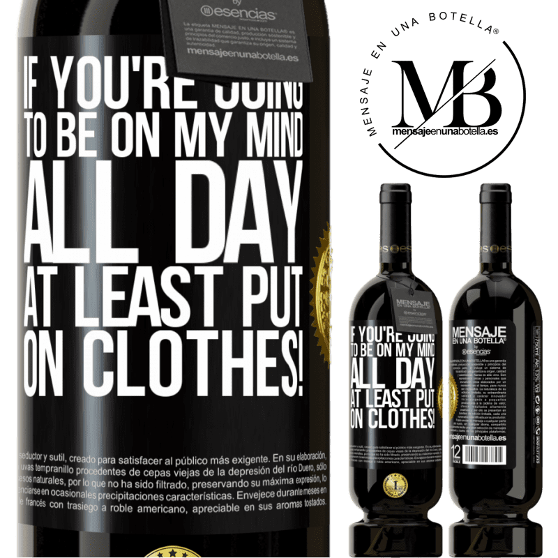 29,95 € Free Shipping   Red Wine Premium Edition MBS® Reserva If you're going to be on my mind all day, at least put on clothes! Black Label. Customizable label Reserva 12 Months Harvest 2013 Tempranillo