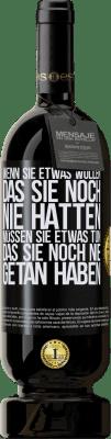 29,95 € Kostenloser Versand | Rotwein Premium Edition MBS® Reserva Wenn Sie etwas wollen, das Sie noch nie hatten, müssen Sie etwas tun, das Sie noch nie getan haben Schwarzes Etikett. Anpassbares Etikett Reserva 12 Monate Ernte 2013 Tempranillo