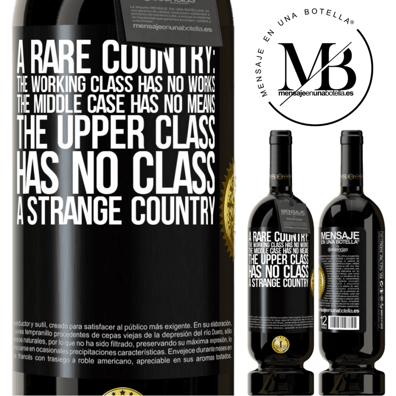29,95 € Free Shipping | Red Wine Premium Edition MBS® Reserva A rare country: the working class has no works, the middle case has no means, the upper class has no class. A strange country Black Label. Customizable label Reserva 12 Months Harvest 2013 Tempranillo