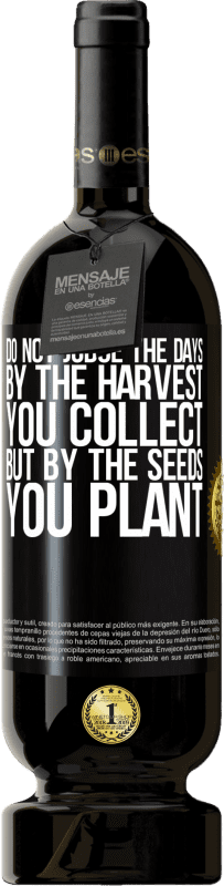 29,95 € | Red Wine Premium Edition MBS Reserva Do not judge the days by the harvest you collect, but by the seeds you plant Yellow Label. Customizable label I.G.P. Vino de la Tierra de Castilla y León Aging in oak barrels 12 Months Harvest 2016 Spain Tempranillo