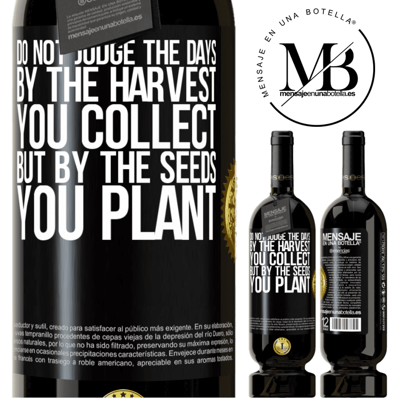 29,95 € Free Shipping | Red Wine Premium Edition MBS® Reserva Do not judge the days by the harvest you collect, but by the seeds you plant Black Label. Customizable label Reserva 12 Months Harvest 2013 Tempranillo