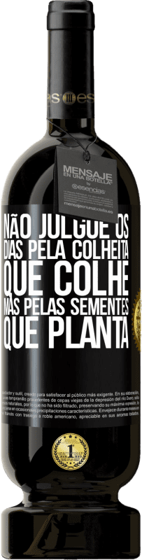 29,95 € Envio grátis | Vinho tinto Edição Premium MBS® Reserva Não julgue os dias pela colheita que colhe, mas pelas sementes que planta Etiqueta Preta. Etiqueta personalizável Reserva 12 Meses Colheita 2013 Tempranillo