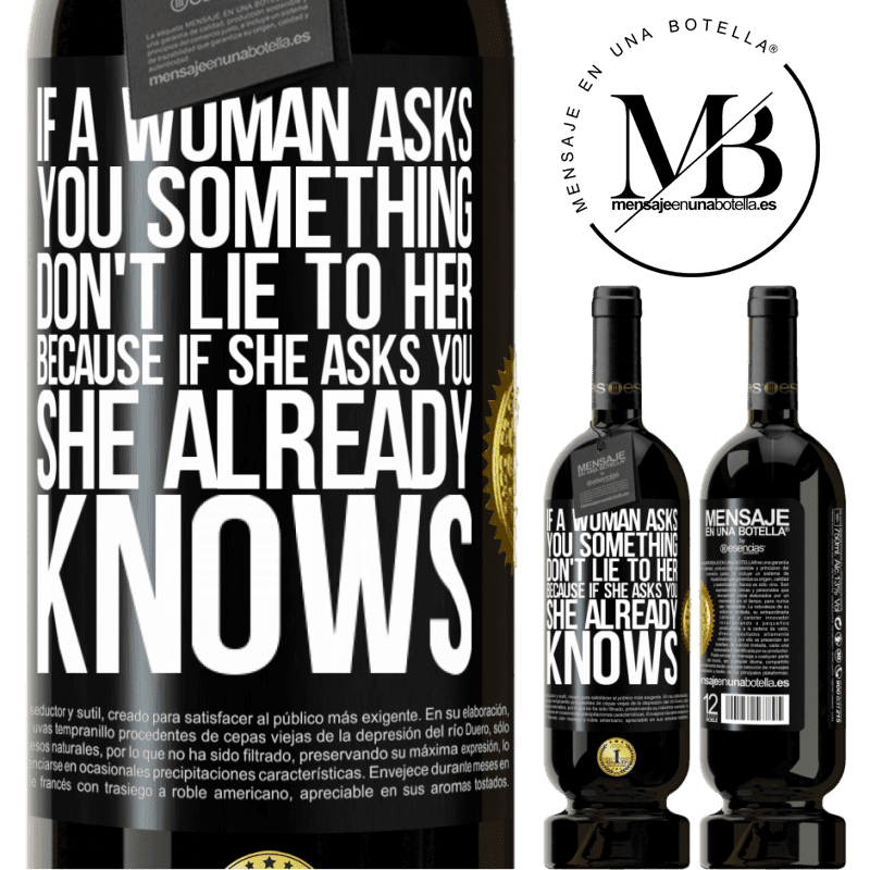 29,95 € Free Shipping | Red Wine Premium Edition MBS® Reserva If a woman asks you something, don't lie to her, because if she asks you, she already knows Black Label. Customizable label Reserva 12 Months Harvest 2013 Tempranillo