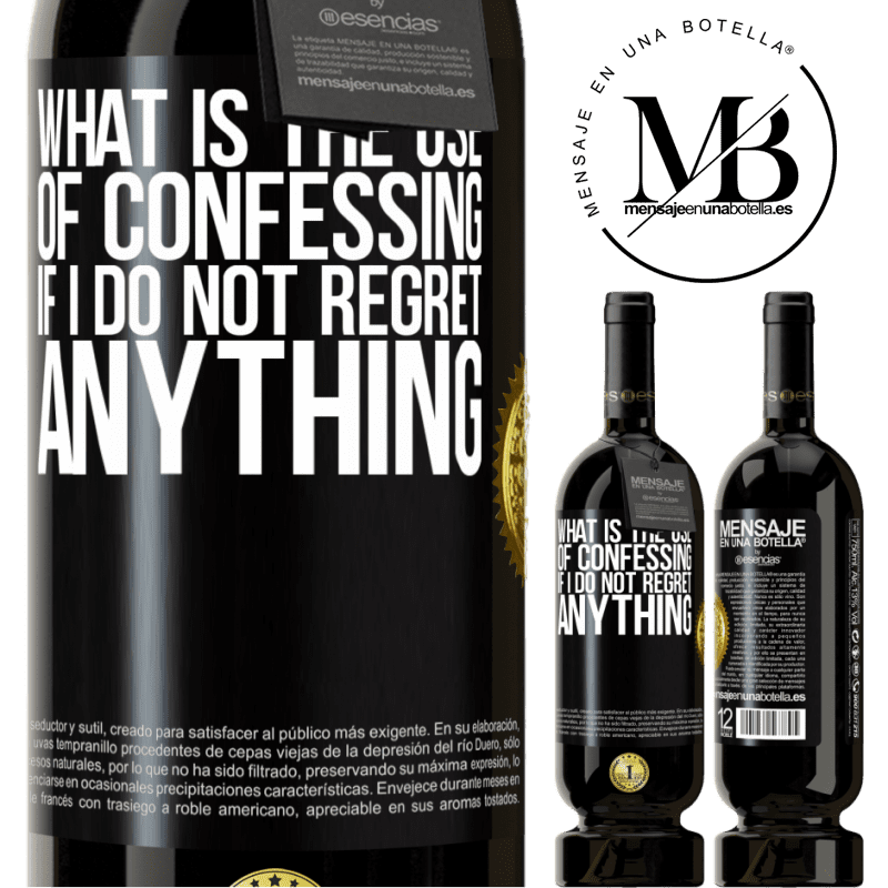 29,95 € Free Shipping | Red Wine Premium Edition MBS® Reserva What is the use of confessing if I do not regret anything Black Label. Customizable label Reserva 12 Months Harvest 2013 Tempranillo