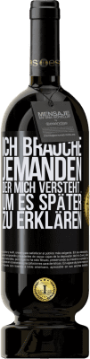 29,95 € Kostenloser Versand | Rotwein Premium Ausgabe MBS® Reserva Ich brauche jemanden, der mich versteht ... Um es später zu erklären Schwarzes Etikett. Anpassbares Etikett Reserva 12 Monate Ernte 2013 Tempranillo