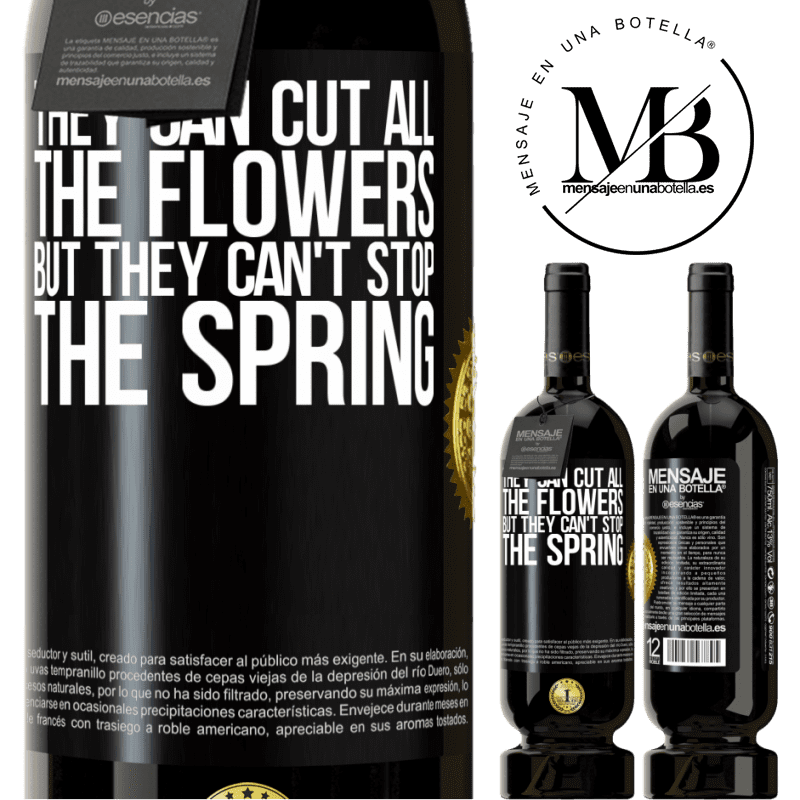 29,95 € Free Shipping   Red Wine Premium Edition MBS® Reserva They can cut all the flowers, but they can't stop the spring Black Label. Customizable label Reserva 12 Months Harvest 2013 Tempranillo