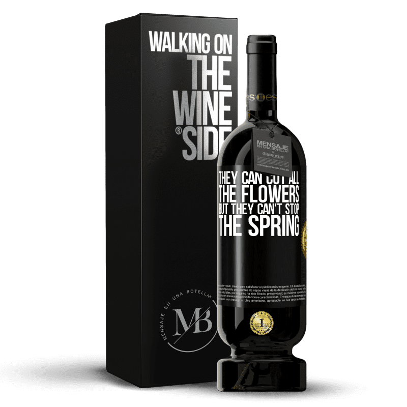 29,95 € Free Shipping | Red Wine Premium Edition MBS® Reserva They can cut all the flowers, but they can't stop the spring Black Label. Customizable label Reserva 12 Months Harvest 2013 Tempranillo
