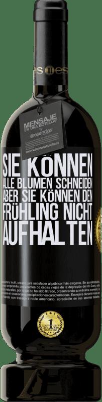 29,95 € Kostenloser Versand | Rotwein Premium Edition MBS® Reserva Sie können alle Blumen schneiden, aber sie können den Frühling nicht aufhalten Schwarzes Etikett. Anpassbares Etikett Reserva 12 Monate Ernte 2013 Tempranillo