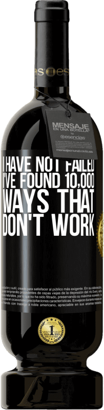 29,95 € | Red Wine Premium Edition MBS® Reserva I have not failed. I've found 10,000 ways that don't work Yellow Label. Customizable label Reserva 12 Months Harvest 2013 Tempranillo