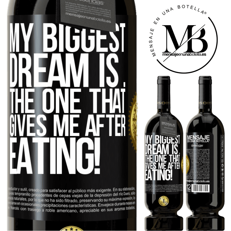 29,95 € Free Shipping | Red Wine Premium Edition MBS® Reserva My biggest dream is ... the one that gives me after eating! Black Label. Customizable label Reserva 12 Months Harvest 2013 Tempranillo