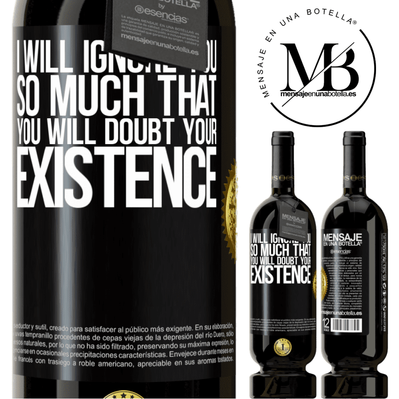 29,95 € Free Shipping | Red Wine Premium Edition MBS® Reserva I will ignore you so much that you will doubt your existence Black Label. Customizable label Reserva 12 Months Harvest 2013 Tempranillo
