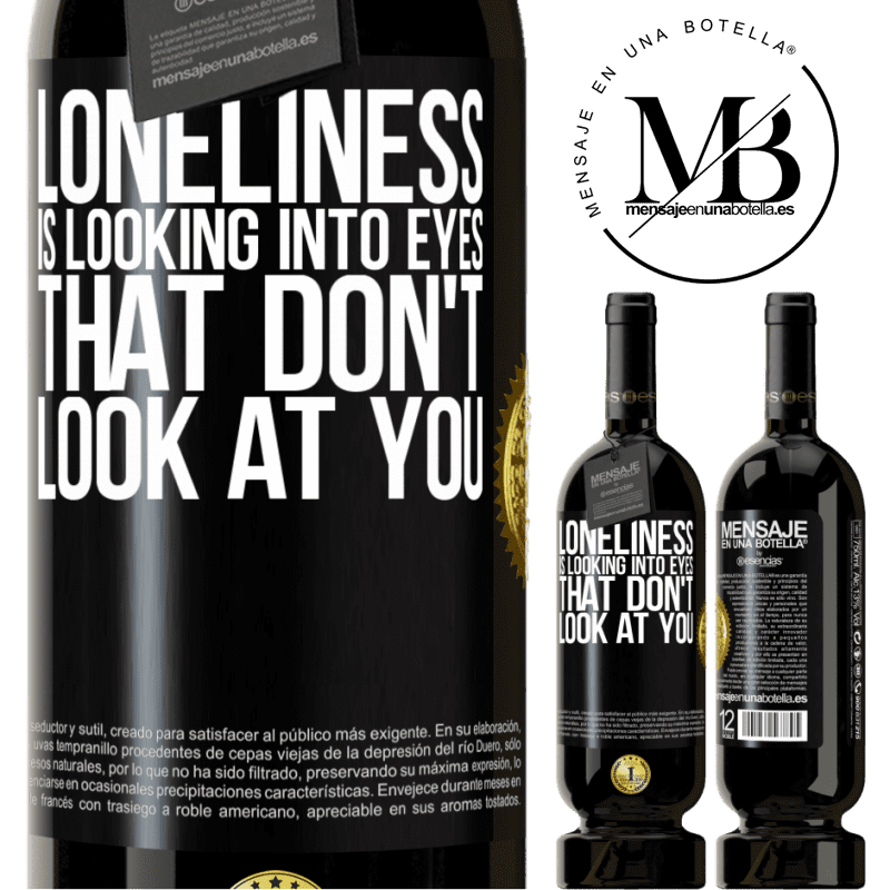 29,95 € Free Shipping | Red Wine Premium Edition MBS® Reserva Loneliness is looking into eyes that don't look at you Black Label. Customizable label Reserva 12 Months Harvest 2013 Tempranillo