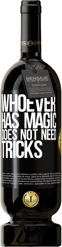29,95 € | Red Wine Premium Edition MBS Reserva Whoever has magic does not need tricks Yellow Label. Customizable label I.G.P. Vino de la Tierra de Castilla y León Aging in oak barrels 12 Months Harvest 2013 Spain Tempranillo