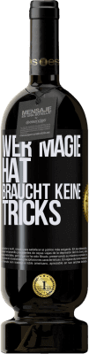 29,95 € Kostenloser Versand | Rotwein Premium Ausgabe MBS® Reserva Wer Magie hat, braucht keine Tricks Schwarzes Etikett. Anpassbares Etikett Reserva 12 Monate Ernte 2013 Tempranillo