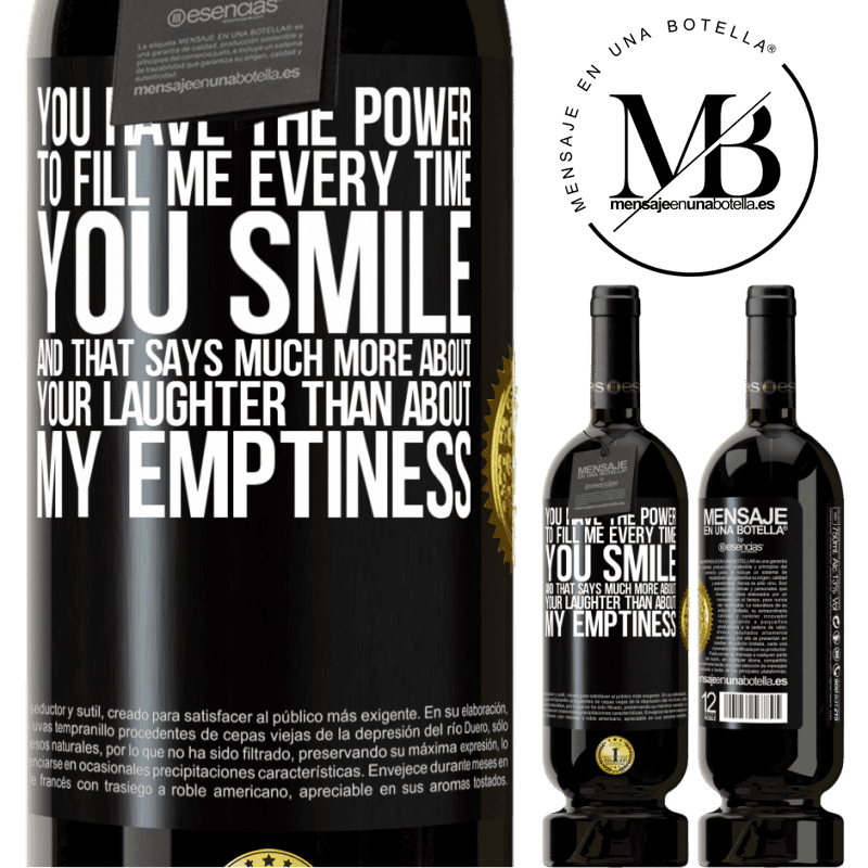 29,95 € Free Shipping | Red Wine Premium Edition MBS® Reserva You have the power to fill me every time you smile, and that says much more about your laughter than about my emptiness Black Label. Customizable label Reserva 12 Months Harvest 2013 Tempranillo